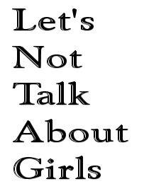 Let's not talk about girls...