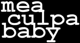 Mea culpa, baby, means 'I'm guilty, I'm the one'