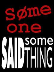 Someone said something...